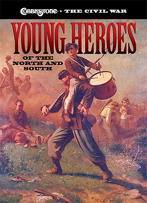 Young Heroes of the North and South (Cobblestone the Civil War)