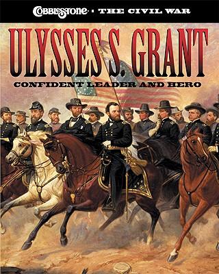 Image for Ulysses S. Grant: Confident Leader and Hero (Cobblestone the Civil War)