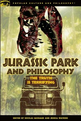 Image for Jurassic Park and Philosophy: The Truth Is Terrifying (Popular Culture and Philosophy)