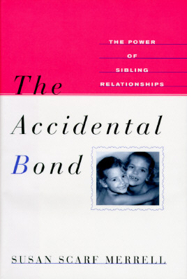 The Accidental Bond: The Power of Sibling Relationships, Merrell, Susan