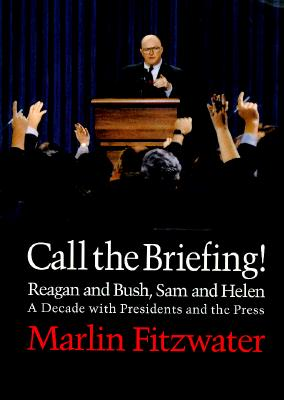 Call the Briefing: Reagan and Bush, Sam and Helen; A Decade with Presidents and the Press