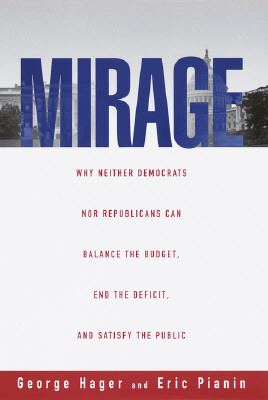 Image for Mirage: Why Neither Democrats Nor Republicans Can Balance the Budget, End the Deficit, a nd Satisfy the Public