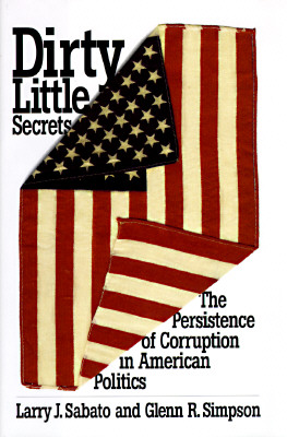 Image for Dirty Little Secrets : The Persistence of Corruption in American Politics