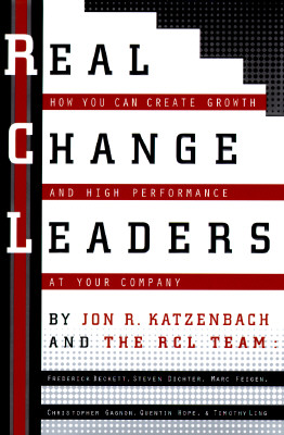 Image for Real Change Leaders: How You Can Create Growth and High Performance at Your Company