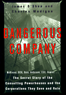 Image for Dangerous Company: The  Consulting Powerhouses and the Businesses They Save and Ruin