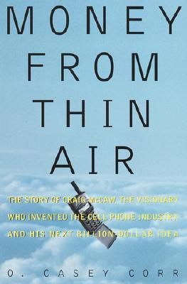 Image for Money from Thin Air: The Story of Craig McCaw, the Visionary who Invented the Cell Phone Industry, and His Next Billion-Dollar Idea
