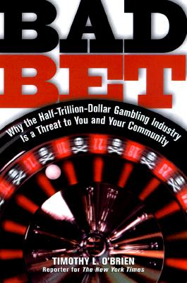 Image for Bad Bet : The Inside Story of the Glamour, Glitz, and Danger of America's Gambling Industry