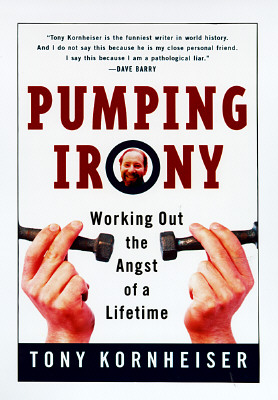 Image for Pumping Irony:: Working Out the Angst of a Lifetime