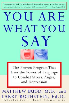 Image for You Are What You Say: The Proven Program that Uses the Power of Language to Combat Stress, Anger, and Depression