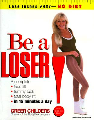 Image for Be a Loser! : Lose Inches Fast-No Diet