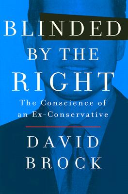 Image for BLINDED BY THE RIGHT : THE CONSCIENCE OF AN EX-CONSERVATIVE