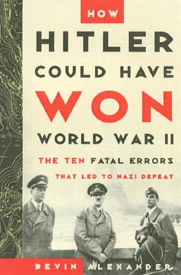 Image for How Hitler Could Have Won World War II: The Fatal Errors That Led to Nazi Defeat