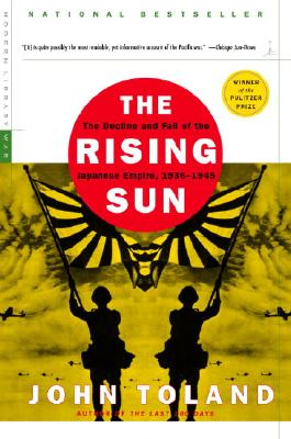 Rising Sun : The Decline and Fall of the Japanese Empire, 1936-1945, JOHN TOLAND