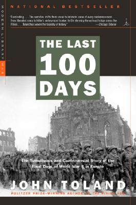 Image for The Last 100 Days: The Tumultuous and Controversial Story of the Final Days of World War II in Europe (Modern Library War)