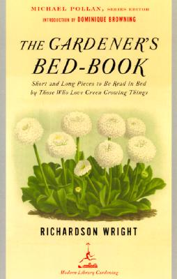 The Gardener's Bed-Book: Short and Long Pieces to Be Read in Bed by Those Who Love Green Growing Things (Modern Library Gardening), Wright, Richardson