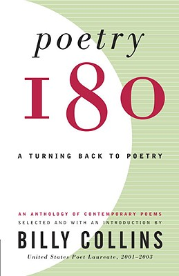 Poetry 180: A Turning Back to Poetry, Collins, Billy [Editor]; Collins, Billy [Introduction];