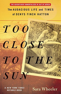 Image for Too Close to the Sun: The Audacious Life and Times of Denys Finch Hatton