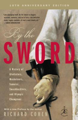 Image for By the Sword: A History of Gladiators, Musketeers, Samurai, Swashbucklers, and Olympic Champions; 10th anniversary edition (Modern Library Paperbacks)