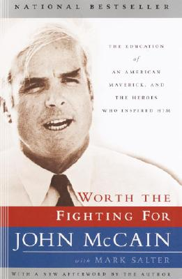 Image for Worth the Fighting For: The Education of an American Maverick, and the Heroes Who Inspired Him