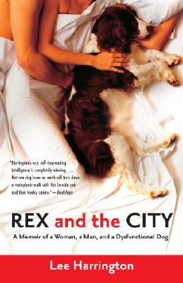 Rex and the City: A Memoir of a Woman, a Man, and a Dysfunctional Dog, Harrington, Lee