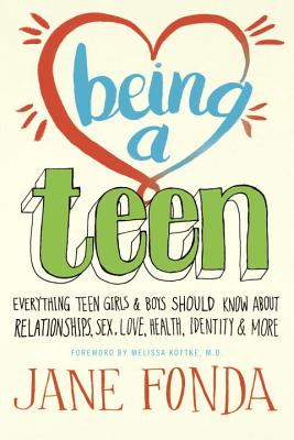 Being a Teen: Everything Teen Girls & Boys Should Know About Relationships, Sex, Love, Health, Identity & More, Jane Fonda