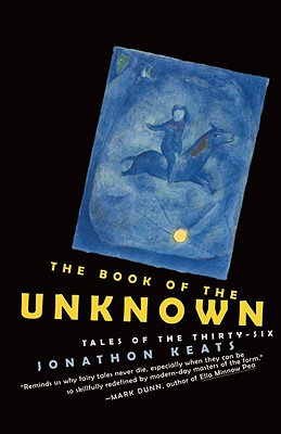 The Book of the Unknown: Tales of the Thirty-six, Jonathon Keats