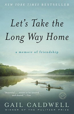Let's Take the Long Way Home: A Memoir of Friendship, Caldwell, Gail