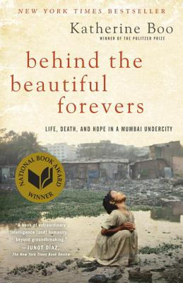Behind the Beautiful Forevers: Life, death, and hope in a Mumbai undercity, Boo, Katherine