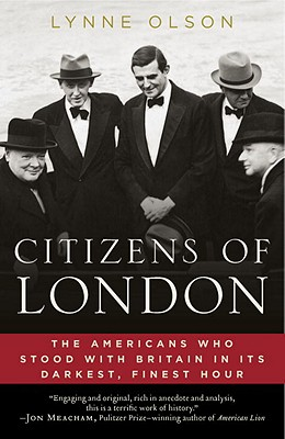 Image for CITIZENS OF LONDON: THE AMERICANS WHO STOOD WITH BRITAIN IN ITS DARKEST, FINEST HOUR