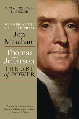 Thomas Jefferson: The Art of Power, Jon Meacham