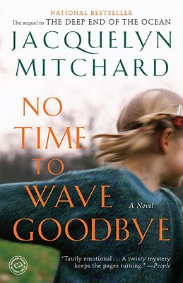 NO TIME TO WAVE GOODBYE, MITCHARD, JACQUELYN