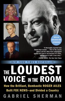 Image for Loudest Voice in the Room: How the Brilliant, Bombastic Roger Ailes Built Fox News--and Divided a Country