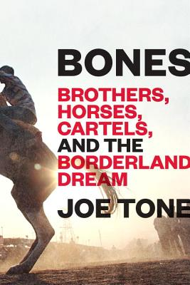 Image for Bones: Brothers, Horses, Cartels, and the Borderland Dream