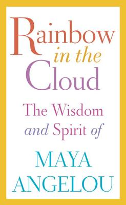 Image for Rainbow in the Cloud: The Wisdom and Spirit of Maya Angelou