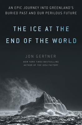Image for The Ice at the End of the World: An Epic Journey into Greenland's Buried Past and Our Perilous Future
