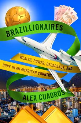 Image for Brazillionaires: Wealth, Power, Decadence, and Hope in an American Country