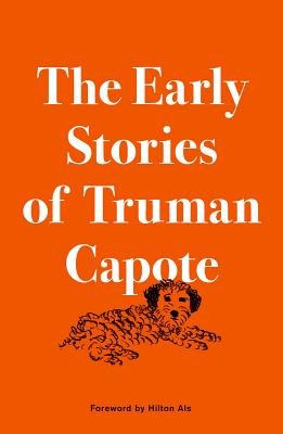 The Early Stories of Truman Capote, Capote, Truman; Als, Hilton [Foreword]