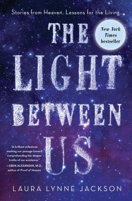 Image for The Light Between Us: Stories from Heaven. Lessons for the Living.