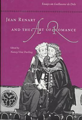 Image for Jean Renart and the Art of Romance: Essays on Guillaume de Dole