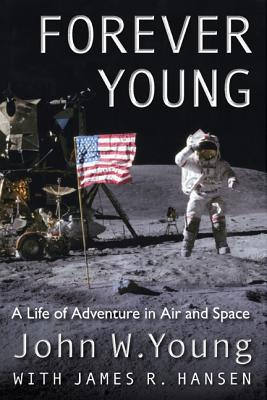 Forever Young: A Life of Adventure in Air and Space, John W. Young, James R. Hansen
