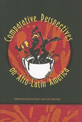 Comparative Perspectives on Afro-Latin America, Dixon, Kwame & Burdick, John