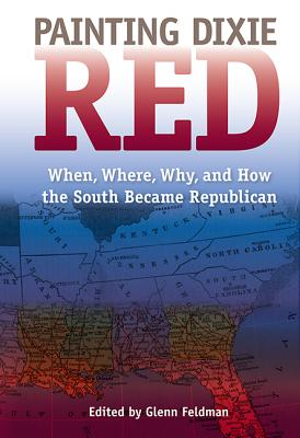 Image for Painting Dixie Red: When, Where, Why, and How the South Became Republican (New Perspectives on the History of the South)