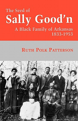 Image for The Seed of Sally Good'n: A Black Family of Arkansas, 1833-1953