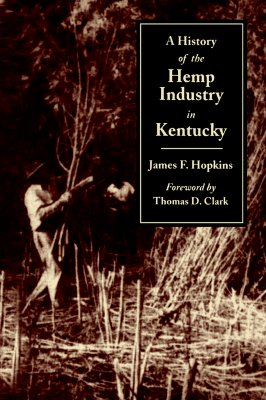 A HISTORY OF THE HEMP INDUSTRY IN KENTUCKY, James F. Hopkins