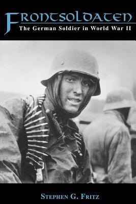 Frontsoldaten: The German Soldier in World War II, Fritz, Stephen G.