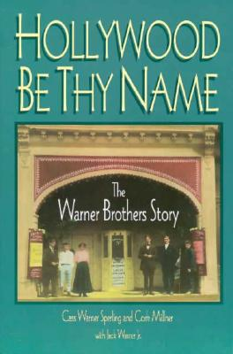 Image for Hollywood Be Thy Name: The Warner Brothers Story
