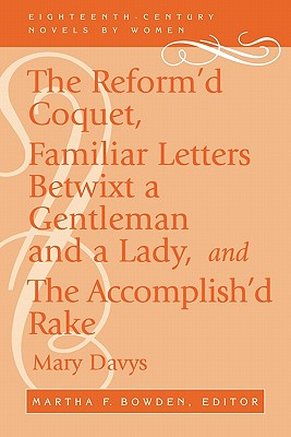 Image for Reformd Coquet : Or Memoirs of Amoranda : Familiar Letters Betwixt a Gentleman and a Lady and the Accomplished Rake, or Modern Fine Gentleman