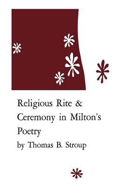 Religious Rite and Ceremony in Milton's Poetry, Stroup, Thomas B.