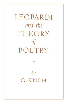 Leopardi and the Theory of Poetry, Singh, G.