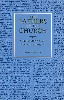 St. John Chrysostom : Homilies on Genesis, 1-17 (Fathers of the Church 74), JOHN CHRYSOSTOM, ST. JOHN CHRYSOSTOM , ROBERT HILL